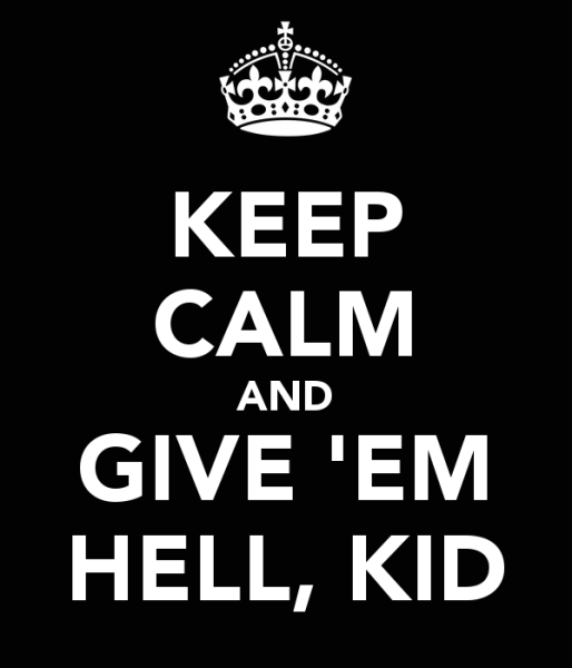 keep-calm-and-give-em-hell-kid-10